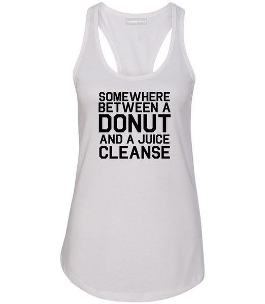 Somewhere Between A Donut And A Juice Cleanse Workout Womens Racerback Tank Top White