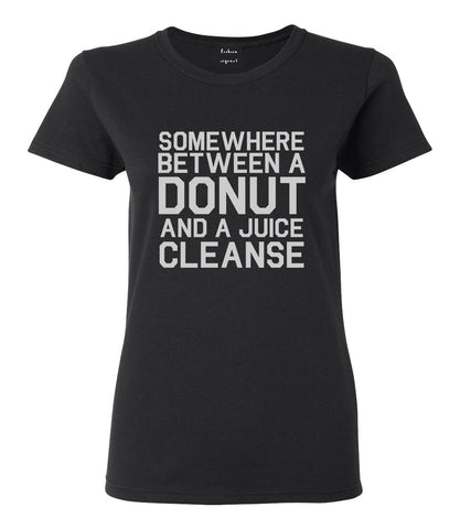 Somewhere Between A Donut And A Juice Cleanse Workout Womens Graphic T-Shirt Black