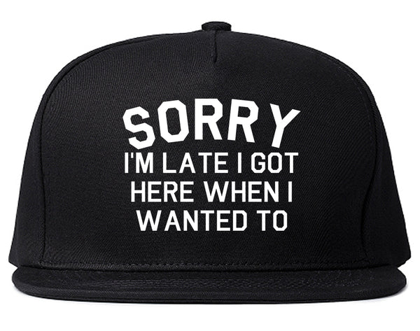Sorry Im Late I Got Here When I Wanted To Snapback Hat Black