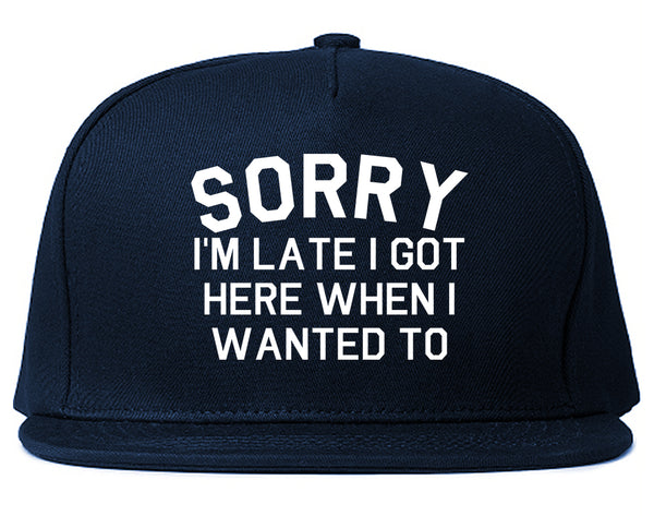 Sorry Im Late I Got Here When I Wanted To Snapback Hat Blue
