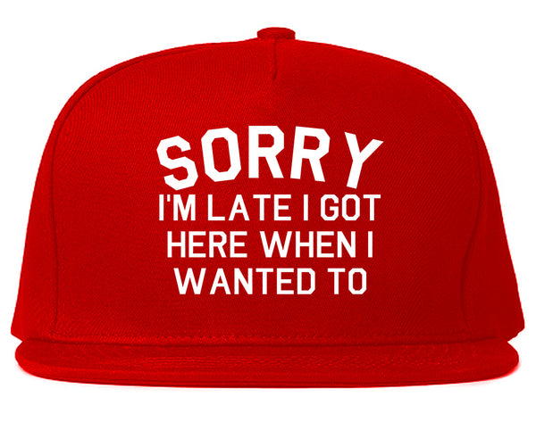 Sorry Im Late I Got Here When I Wanted To Snapback Hat Red