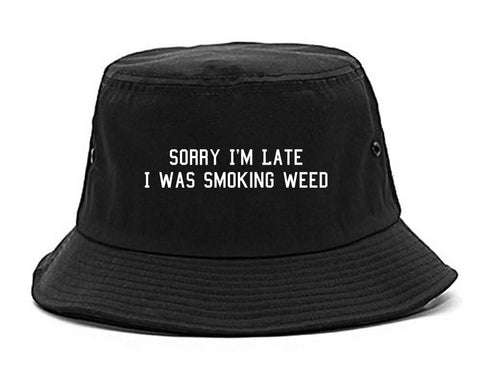 Sorry Im Late Smoking Weed Bucket Hat Black