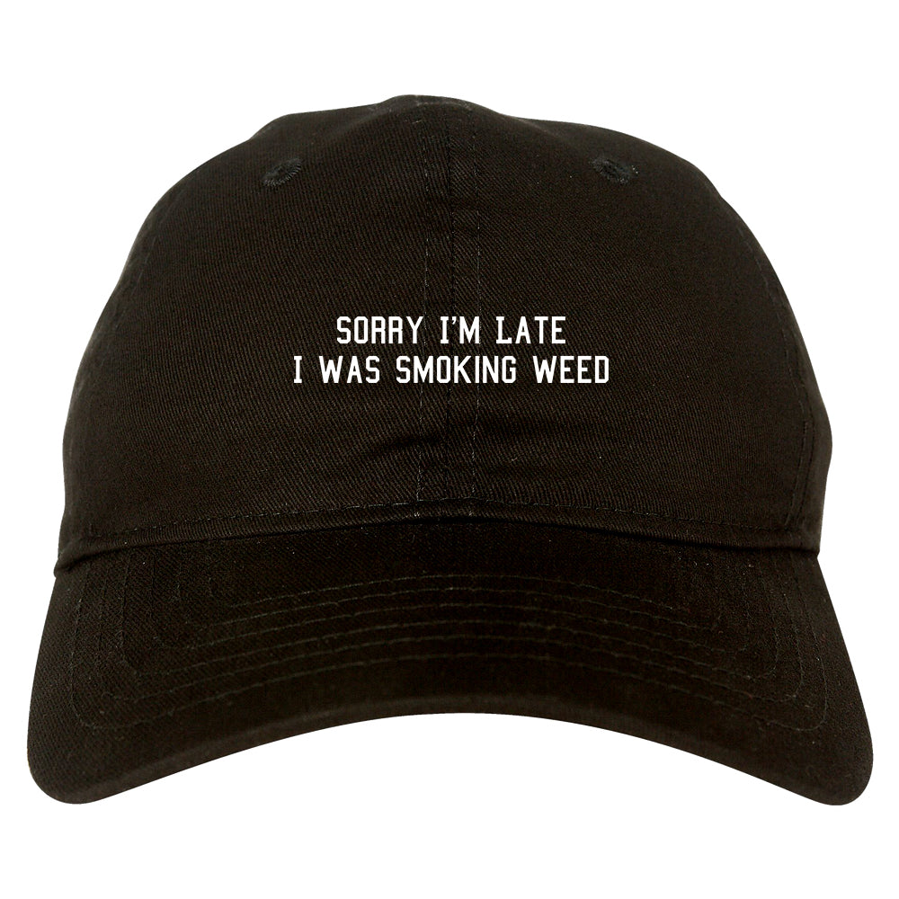 Sorry Im Late Smoking Weed Dad Hat Black