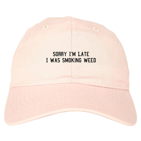 Sorry Im Late Smoking Weed Dad Hat Pink