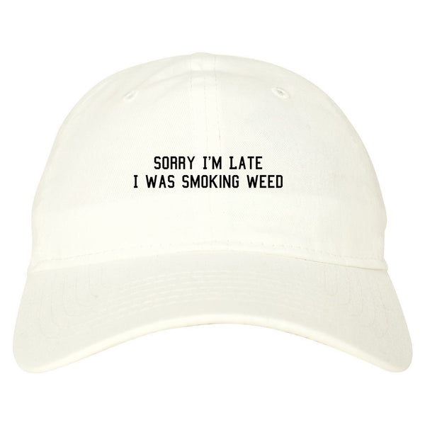 Sorry Im Late Smoking Weed Dad Hat White