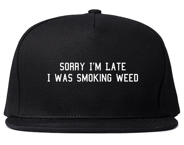 Sorry Im Late Smoking Weed Snapback Hat Black