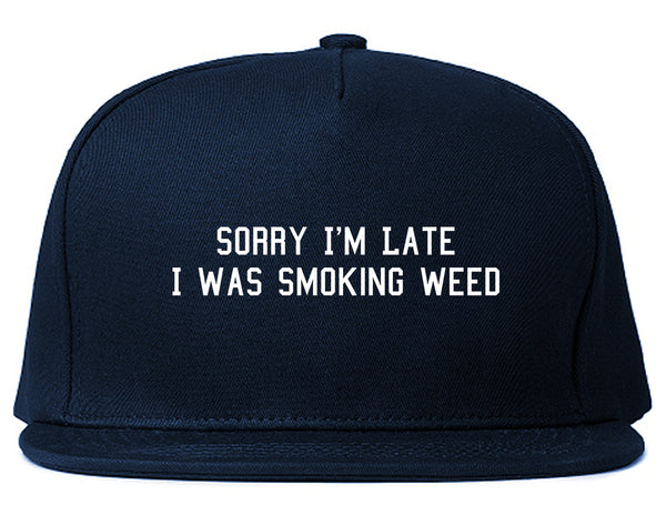 Sorry Im Late Smoking Weed Snapback Hat Blue