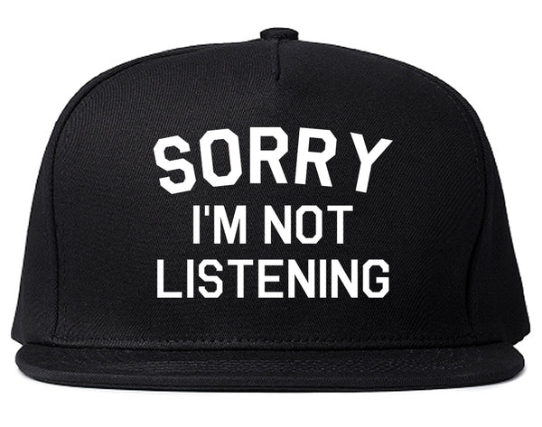 Sorry Im Not Listening Black Snapback Hat