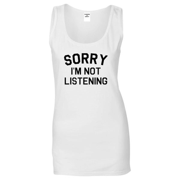 Sorry Im Not Listening White Womens Tank Top