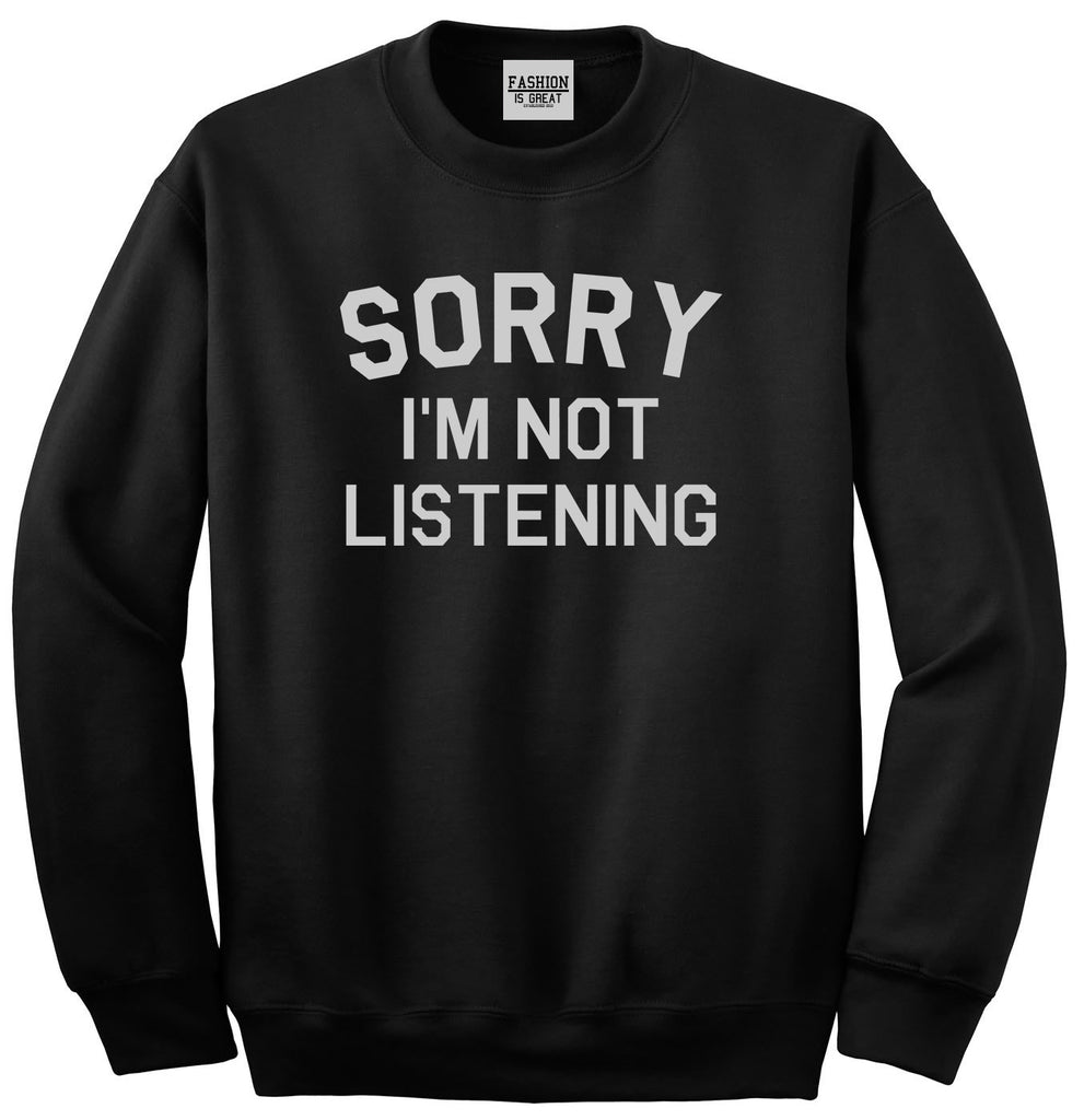 Sorry Im Not Listening Black Womens Crewneck Sweatshirt