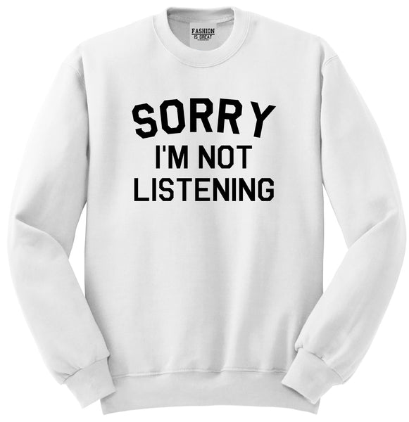 Sorry Im Not Listening White Womens Crewneck Sweatshirt