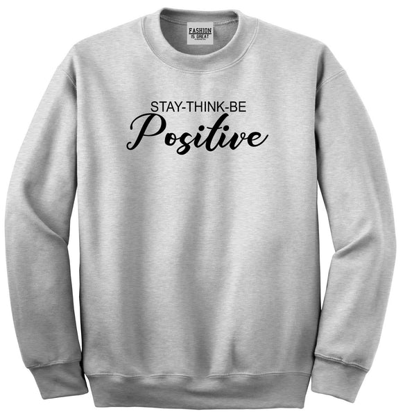 Stay Think Be Positive Grey Womens Crewneck Sweatshirt