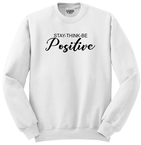 Stay Think Be Positive White Womens Crewneck Sweatshirt