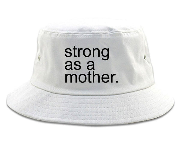 Strong As A Mother Mom Life white Bucket Hat