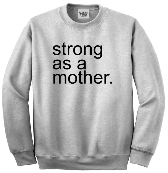 Strong As A Mother Mom Life Grey Womens Crewneck Sweatshirt