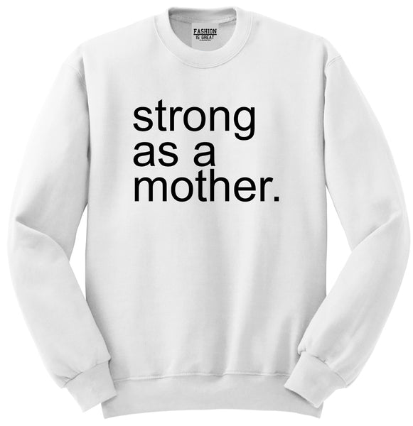 Strong As A Mother Mom Life White Womens Crewneck Sweatshirt