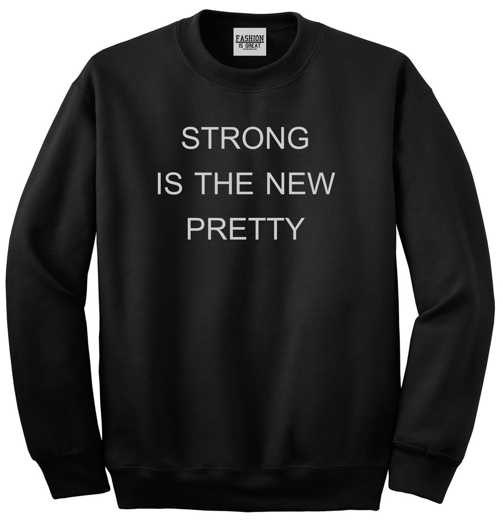 Strong Is The New Pretty Black Womens Crewneck Sweatshirt