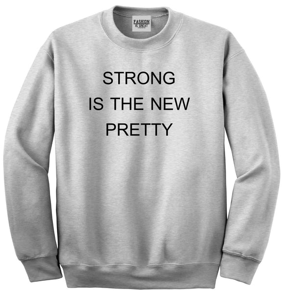 Strong Is The New Pretty Grey Womens Crewneck Sweatshirt