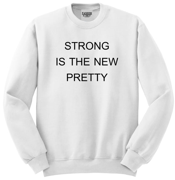 Strong Is The New Pretty White Womens Crewneck Sweatshirt