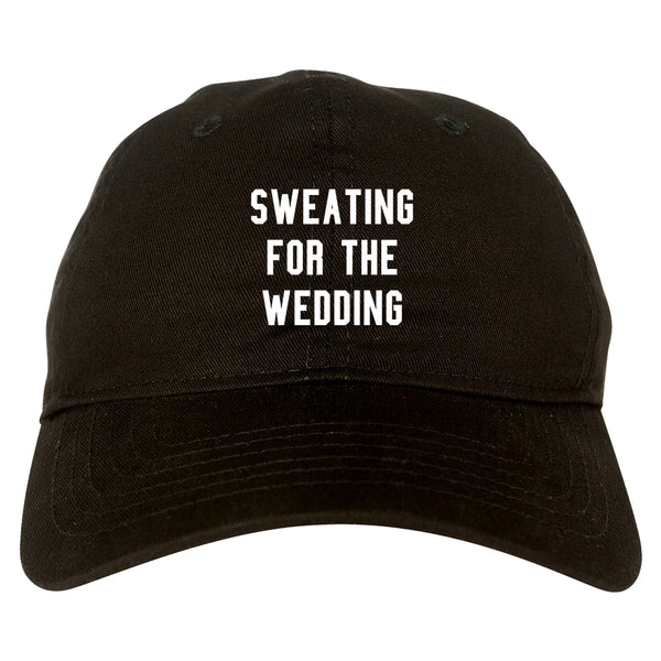 Sweating For The Weddding Bride black dad hat