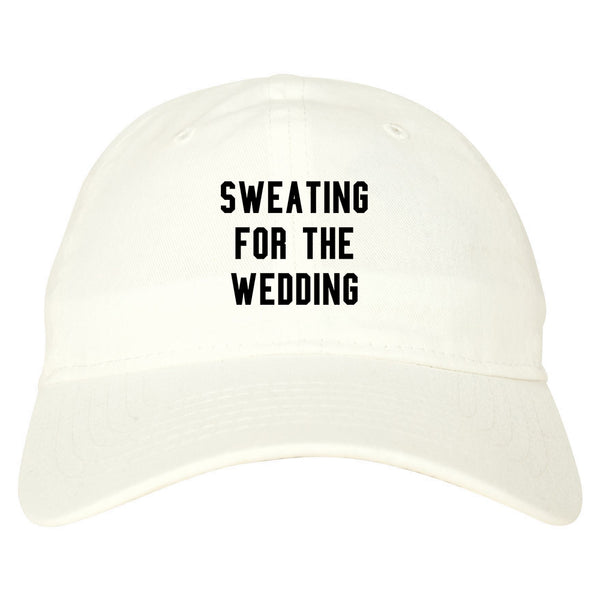 Sweating For The Weddding Bride white dad hat