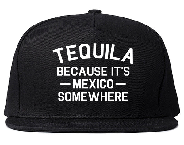 Tequila Its Mexico Somewhere Black Snapback Hat