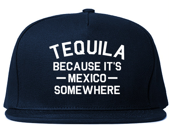 Tequila Its Mexico Somewhere Blue Snapback Hat