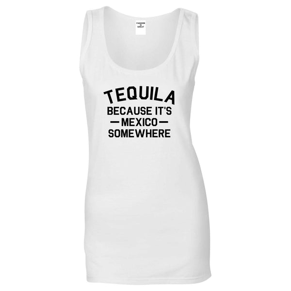 Tequila Its Mexico Somewhere White Womens Tank Top