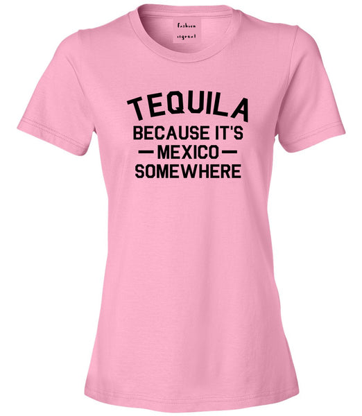 Tequila Its Mexico Somewhere Pink Womens T-Shirt