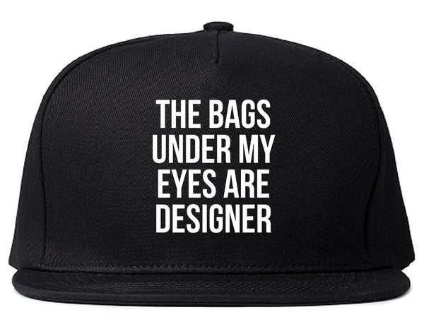 The Bags Under My Eyes Are Designer Snapback Hat Black