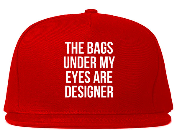 The Bags Under My Eyes Are Designer Snapback Hat Red