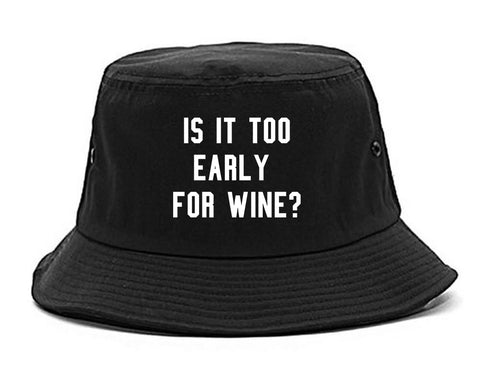 Too Early For Wine Black Bucket Hat