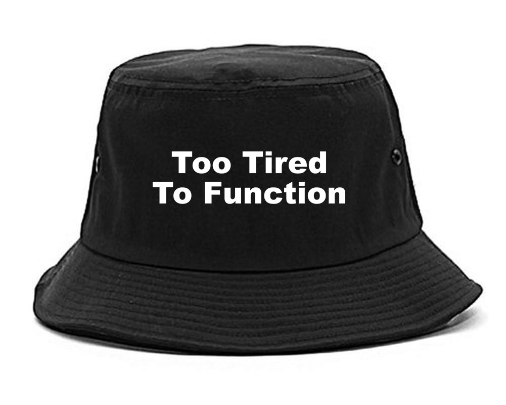 Too Tired To Function Bucket Hat Black