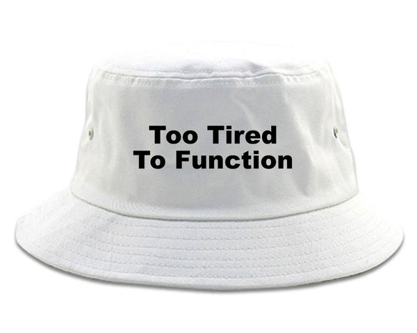 Too Tired To Function Bucket Hat White