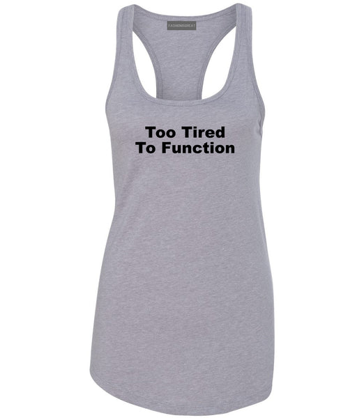 Too Tired To Function Womens Racerback Tank Top Grey