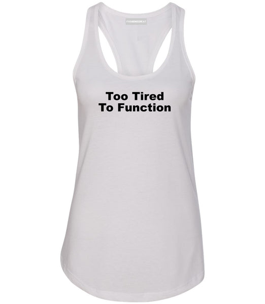 Too Tired To Function Womens Racerback Tank Top White