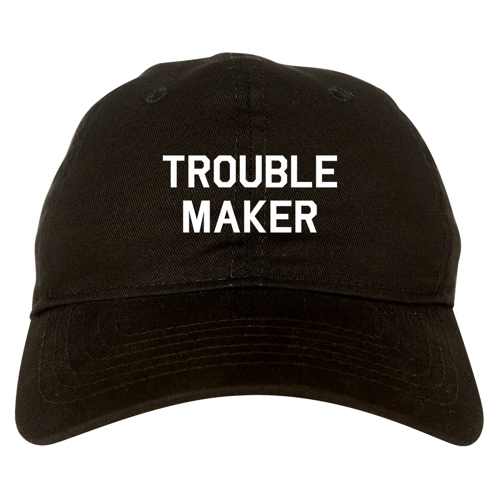 Trouble Maker black dad hat