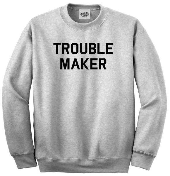 Trouble Maker Grey Womens Crewneck Sweatshirt