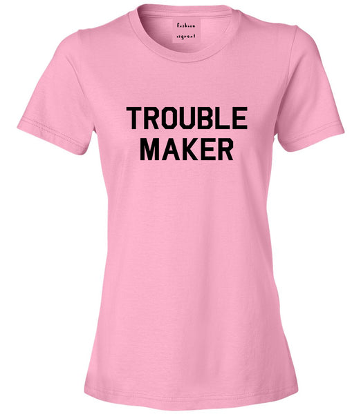 Trouble Maker Pink Womens T-Shirt