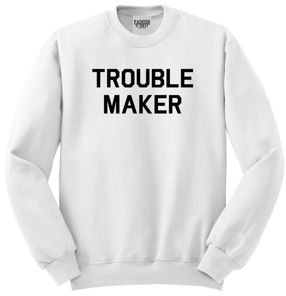 Trouble Maker White Womens Crewneck Sweatshirt