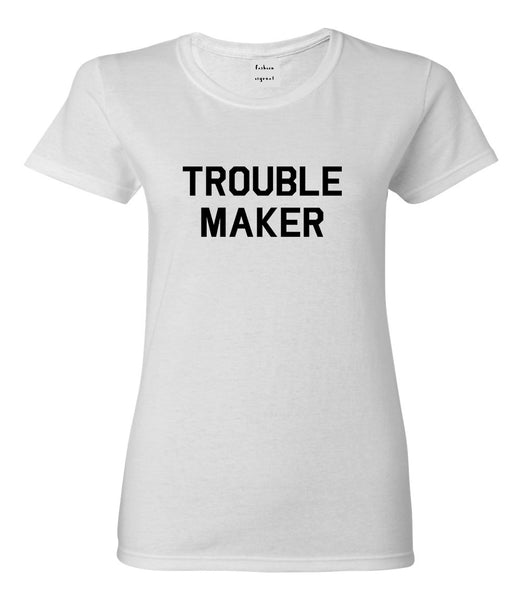 Trouble Maker White Womens T-Shirt