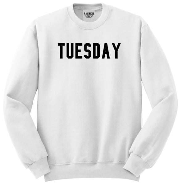 Tuesday Days Of The Week White Womens Crewneck Sweatshirt