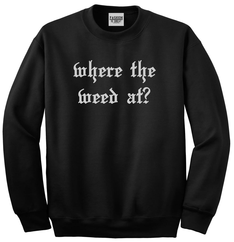 Where The Weed At Black Crewneck Sweatshirt