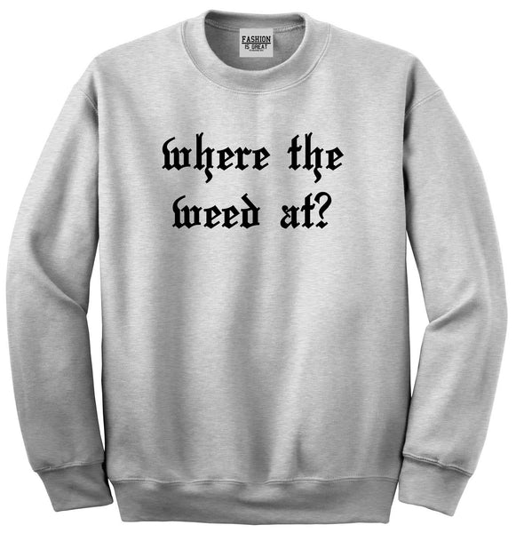 Where The Weed At Grey Crewneck Sweatshirt