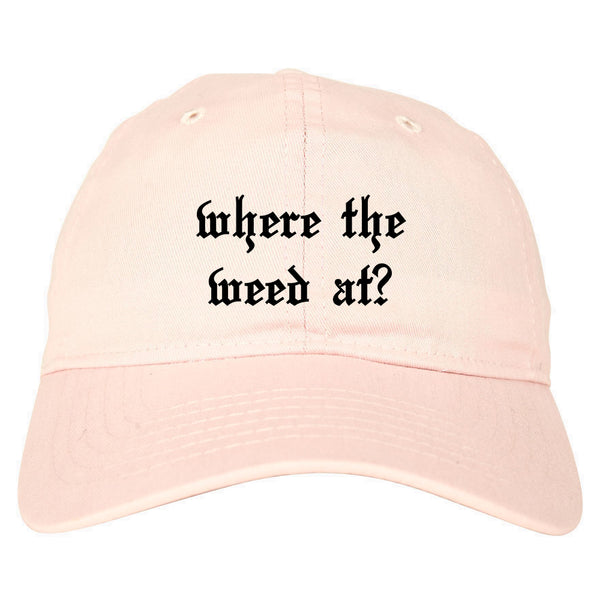 Where The Weed At Pink Dad Hat