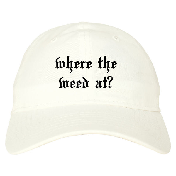 Where The Weed At White Dad Hat