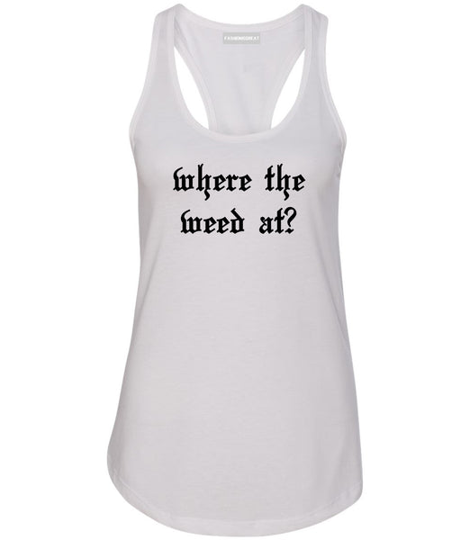Where The Weed At White Racerback Tank Top