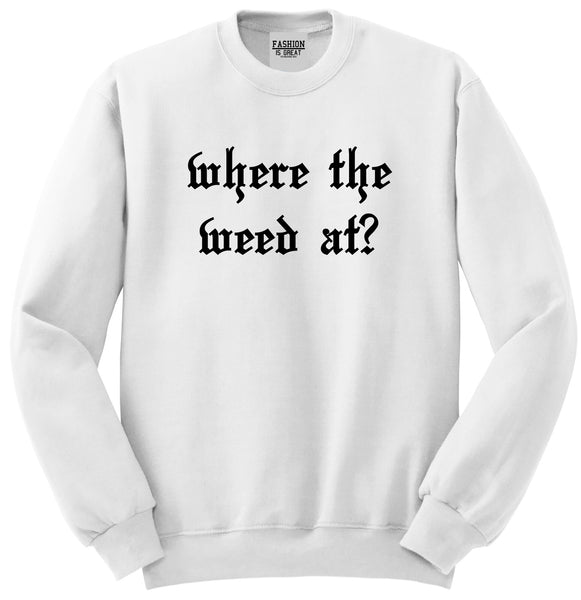 Where The Weed At White Crewneck Sweatshirt