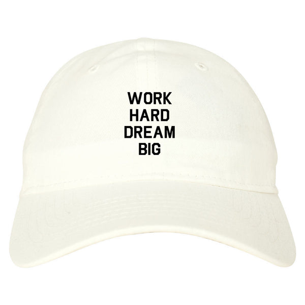 Work Hard Dream Big Quote white dad hat