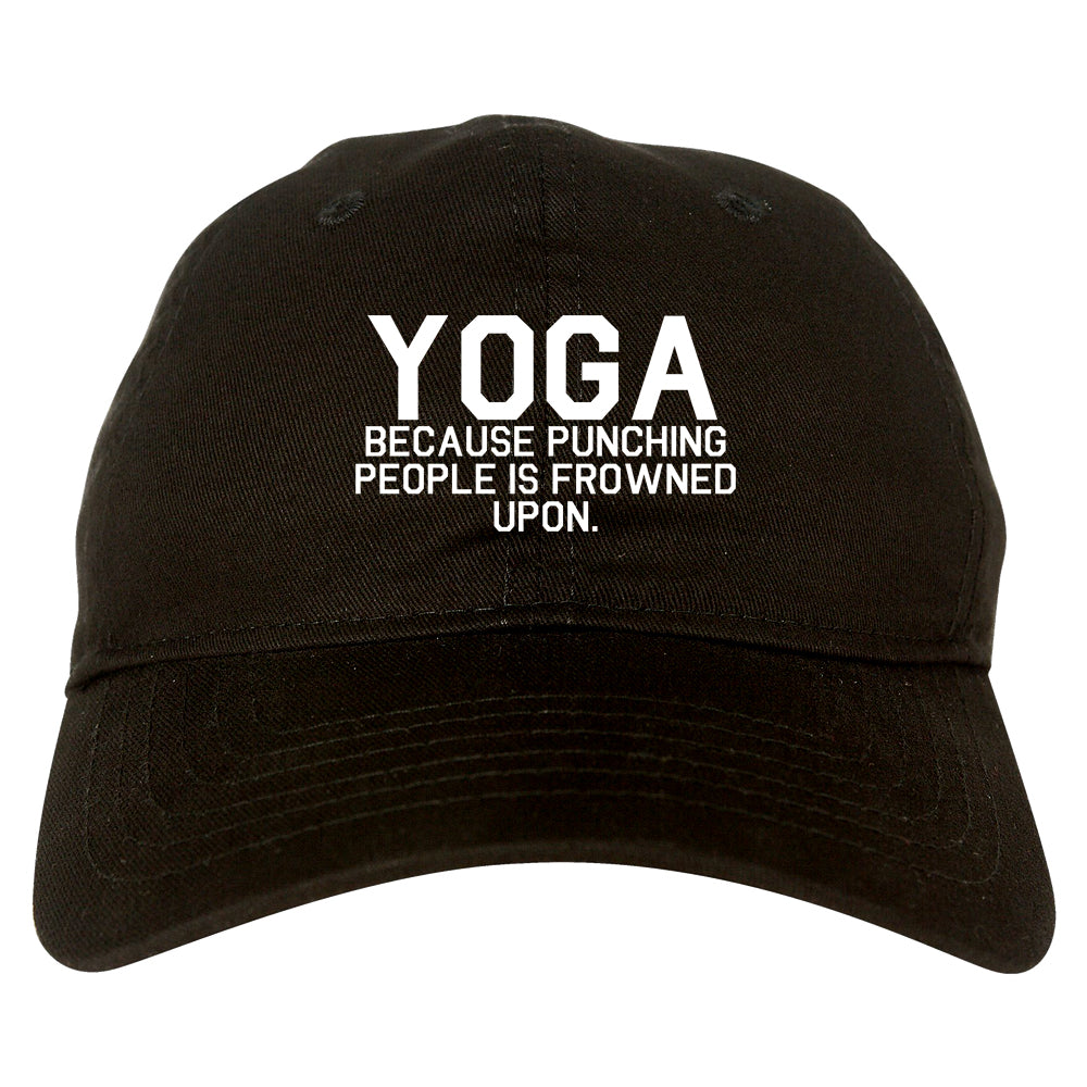 Yoga Because Punching People Is Frowned Upon Dad Hat Black